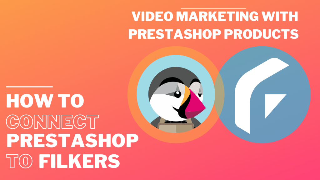 How to connect Prestashop with Filkers to do videomarketing